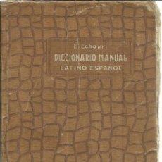 Diccionarios de segunda mano: DICCIONARIO MANUAL LATINO-ESPAÑOL. E. ECHAURI. EDICIONES CLÁSICAS. SEVILLA. 1939. Lote 234111375