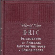 Diccionarios de segunda mano: VTE VEGA. DRIC. DICCIONARIO ILUSTRADO DE RAREZAS, INVEROSIMILITUDES Y CURIOSIDADES. BARCELONA, 1962.. Lote 64028191