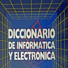 Diccionarios de segunda mano: DICCIONARIO DE INFORMÁTICA Y ELECTRÓNICA. Lote 86538036