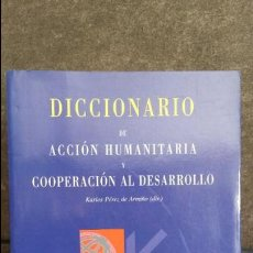 Diccionarios de segunda mano: DICCIONARIO DE ACCION HUMANITARIA Y COOPERACION AL DESARROLLO. KARLOS PEREZ DE ARMIÑO. ICARIA 2002.. Lote 87233792
