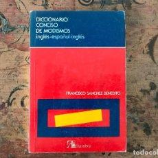 Diccionarios de segunda mano: DICCIONARIO CONCISO DE MODISMOS. INGLÉS-ESPAÑOL-INGLÉS FRANCISCO SÁNCHEZ BENEDITO. Lote 90881610