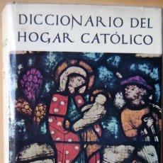 Diccionarios de segunda mano: DICCIONARIO DEL HOGAR CATÓLICO. EDITORIAL JUVENTUD. 1180 PÁGS.. Lote 96344159