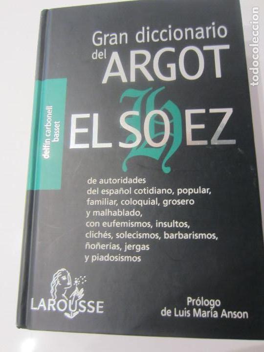GRAN DICCIONARIO DEL ARGOT, EL SOHEZ- LAROUSSE- PROLOGO DE LUIS MARIA ANSON-1ª EDICION 2000 (Libros de Segunda Mano - Diccionarios)
