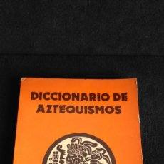 Diccionarios de segunda mano: DICCIONARIO DE AZTEQUISMOS - LUIS CABRERA.- ED.OASIS. Lote 108458643