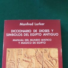 Diccionarios de segunda mano: DICCIONARIO DE DIOSES Y SÍMBOLOS DEL EGIPTO ANTIGUO - MANFRED LURKER. Lote 124094951