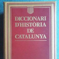 Diccionarios de segunda mano: DICCIONARI D'HISTÒRIA DE CATALUNYA / EDI. 62 / 4ª EDICIÓN 1997. Lote 124213947