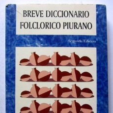 Diccionarios de segunda mano: BREVE DICCIONARIO FOLCLORICO PIURANO. ESTEBAN PUIG T. UNIVERSIDAD DE PIURA 1995. ILUSTRADO. 256 PAGS. Lote 126367967