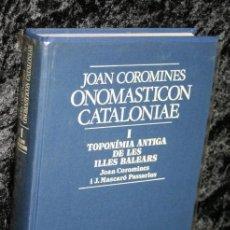 Diccionarios de segunda mano: ONOMASTICON CATALONIAE I - TOPONIMIA ANTIGA DE LES ILLES BALEARS - COROMINES. Lote 138611966