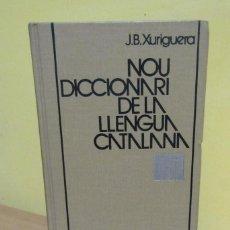 Diccionarios de segunda mano: J.B. XURIGUERA NOU DICCIONARI DE LA LLENGUA CATALANA EDITORIAL CLARET ANY 1990 EXCELENTE. Lote 138915702