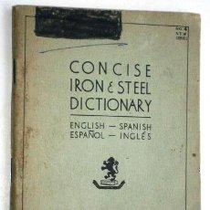 Diccionarios de segunda mano: CONCISE IRON&STEEL DICTIONARY ESPAÑOL-INGLÉS POR BRITISH FEDERATION EN LONDON 1957. Lote 148242334
