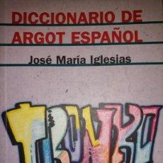 Diccionarios de segunda mano: DICCIONARIO DE ARGOT ESPAÑOL JOSE MARÍA IGLESIAS ALIANZA EDITORIAL RÚSTICA BUEN ESTADO 2003 RARO. Lote 148558850