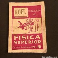 Livros em segunda mão: FORMULARIO FÍSICA SUPERIOR KOEL 1953, DICCIONARIO PRONTUARIO. Lote 148711444
