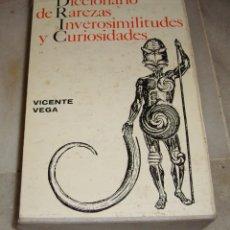 Diccionarios de segunda mano: DICCIONARIO DE RAREZAS INVEROSIMILITUDES Y CURIOSIDADES. VICENTE VEGA. 1965.. Lote 151009146