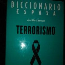 Diccionarios de segunda mano: TERRORISMO DICCIONARIO ESPASA JOSÉ Mª BENEGAS EDITORIAL:ED. ESPASA, MADRID, 2004. Lote 151176517