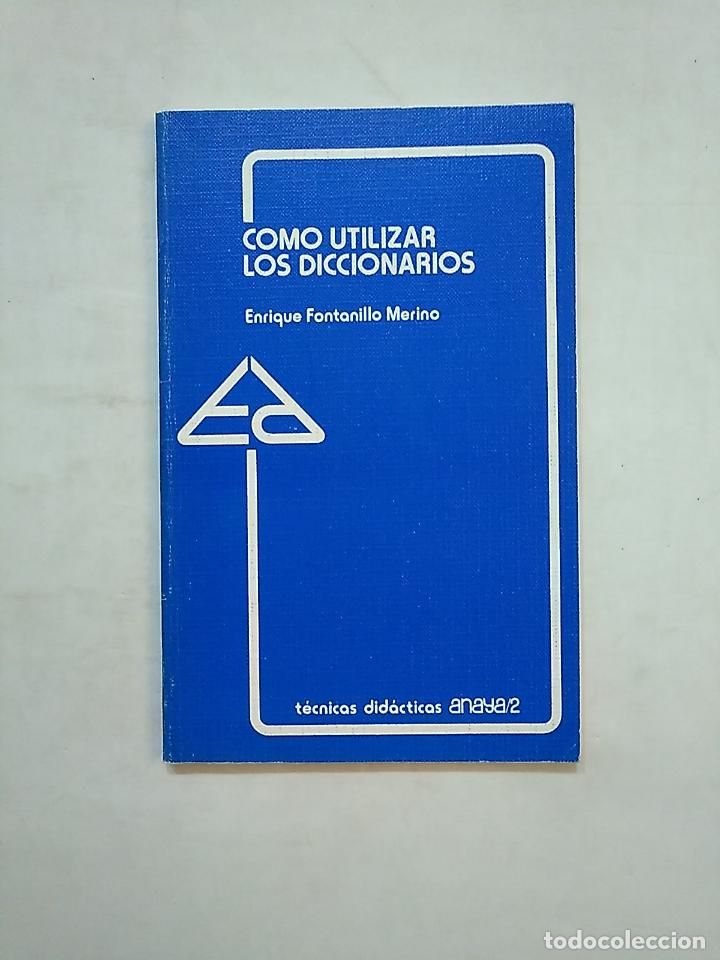 COMO UTILIZAR LOS DICCIONARIOS. ENRIQUE FONTANILLO MERINO. TDK369 (Libros de Segunda Mano - Diccionarios)