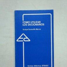 Diccionarios de segunda mano: COMO UTILIZAR LOS DICCIONARIOS. ENRIQUE FONTANILLO MERINO. TDK369. Lote 152417262