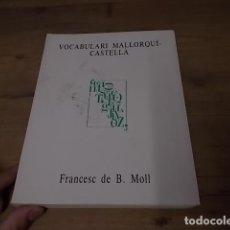 Diccionarios de segunda mano: VOCABULARI MALLORQUÍ-CASTELLÀ. AMB INCLUSIÓ DE LES PARAULES TÍPIQUES DE MENORCA I EIVISSA. MOLL.. Lote 154762418