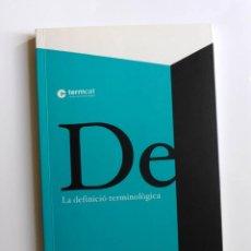 Diccionarios de segunda mano: DE - LA DEFINICIÓ TERMINOLÒGICA (2009) - TERMCAT. Lote 154817774