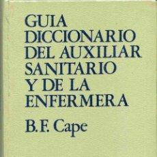 Diccionarios de segunda mano: LIBRO - GUIA DICCIONARIO DEL AUXILIAR SANITARIO Y DE LA ENFERMERA . B.F. CAPE - 1970. Lote 161080994