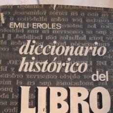 Diccionarios de segunda mano: DICCIONARIO HISTÓRICO DEL LIBRO. EMILIO EROLES. Lote 162709850