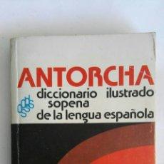 Diccionarios de segunda mano: ANTORCHA DICCIONARIO ILUSTRADO SOPENA DE LA LENGUA ESPAÑOLA. Lote 166543013