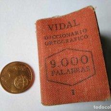 Diccionarios de segunda mano: LIBRITO MINIATURA DE 1950 DICCIONARIO ORTOGRAFICO VIDAL 9000 PALABRAS - LIBRO LILIPUT LILLIPUT. Lote 167804244