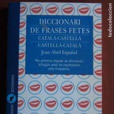 Diccionarios de segunda mano: DICCIONARI DE FRASES FETES CATALÀ-CASTELLÀ CASTELLÀ-CATALÀ JOAN ABRIL ESPAÑOL. Lote 168592872