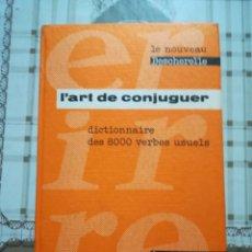 Diccionarios de segunda mano: L'ART DE CONJUGUER - DICTIONNAIRE DES 8000 VERBES USUELS - EN FRANCÉS. Lote 170004148