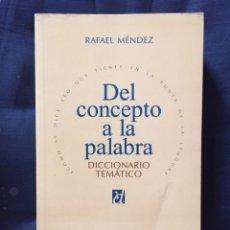 Diccionarios de segunda mano: DEL CONCEPTO A LA PALABRA RAFAEL MÉNDEZ. DICCIONARIO TEMÁTICO. Lote 175695655