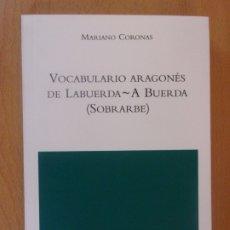 Diccionarios de segunda mano: VOCABULARIO ARAGONÉS DE LABUERDA-A BUERDA (SOBRARBE) / MARIANO CORONAS / 2007. Lote 180441851
