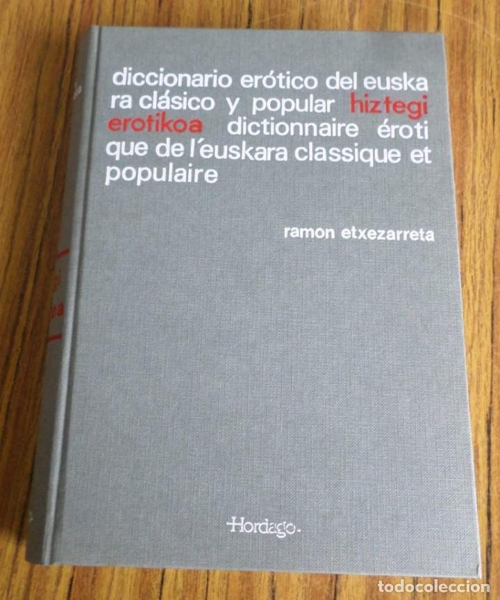 DICCIONARIO ERÓTICO DEL EUSKARA CLÁSICO Y POPULAR HIZTEGI EROTIKOA DICTIONNAIRE EROTI QUE DE L´EUSKA (Libros de Segunda Mano - Diccionarios)