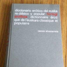 Libri di seconda mano: DICCIONARIO ERÓTICO DEL EUSKARA CLÁSICO Y POPULAR HIZTEGI EROTIKOA DICTIONNAIRE EROTI QUE DE L´EUSKA. Lote 182622951