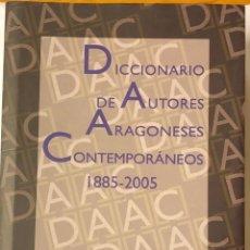 Diccionarios de segunda mano: DICCIONARIO DE AUTORES ARAGONESES CONTEMPORÁNEOS 1885-2005. Lote 187107971