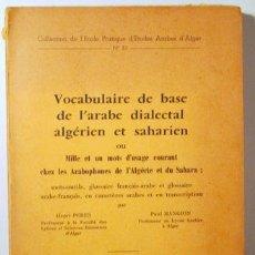 Diccionarios de segunda mano: PERES, HENRI - VOCABULAIRE DE BASE DE L'ARABE DIALECTAL ALGÉRIEN ET SAHARIEN - ALGER 1961. Lote 187318811