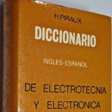 Diccionarios de segunda mano: 1966. DICCIONARIO INGLÉS ESPAÑOL ELECTROTÉCNIA ELECTRÓNICA APLICACIONES. H. PIRAUX. . Lote 194860343