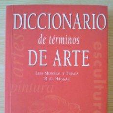 Diccionarios de segunda mano: DICCIONARIO DE TERMINOS DE ARTE (MONREAL Y TEJADA / R.G. HAGGAR) 2ª EDICION 1999 EDITORIAL JUVENTUD. Lote 195129042