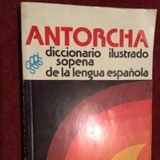 Diccionarios de segunda mano: ANTORCHA. DICCIONARIO ILUSTRADO DE LA LENGUA ESPAÑOLA. 1978. Lote 195137891