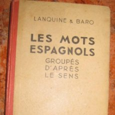 Diccionarios de segunda mano: LES MOTS ESPAGNOLS GROUPES D'APRES LE SENS LANQUINE BARO HACHETTE 1948 DICCIONARIO FRANCES ESPAÑOL. Lote 195141287