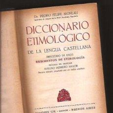 Livros em segunda mão: DICCIONARIO ETIMOLÓGICO DE LA LENGUA CASTELLANA – PEDRO FELIPE MONLAU - J. GIL, BUENOS AIRES, 1946. Lote 196928623