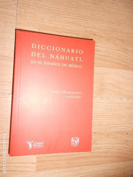 DICCIONARIO DEL NAHUATL EN EL ESPAÑOL DE MEXICO - CARLOS MONTEMAYOR (Libros de Segunda Mano - Diccionarios)