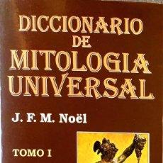 Diccionarios de segunda mano: DICCIONARIO DE MITOLOGIA UNIVERSAL. J. F. M. NOËL. (2 TOMOS).. Lote 210979464