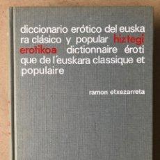 Diccionarios de segunda mano: DICCIONARIO ERÓTICO DEL EUSKERA CLÁSICO Y POPULAR - HIZTEGI EROTIKOA. RAMÓN ETXEZARRETA. Lote 212007303