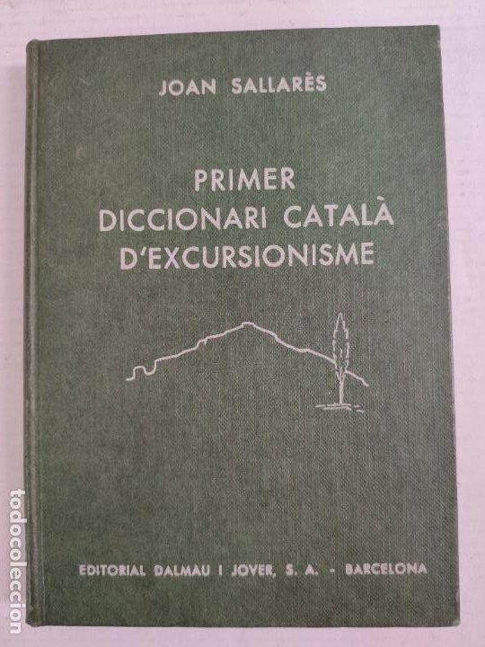 PRIMER DICCIONARIO CATALÀ D'EXCURCIONISME - JOAN SALLARÈS - EDITORIAL DALMAU I JOVER, 1959 (Libros de Segunda Mano - Diccionarios)