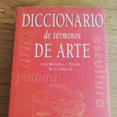 Diccionarios de segunda mano: DICCIONARIO DE TÉRMINOS DE ARTE (LUIS MONREAL Y TEJADA / R. G. HAGGAR). Lote 213374673