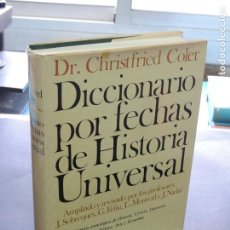 Diccionarios de segunda mano: DICCIONARIO POR FECHAS DE HISTORIA UNIVERSAL.-DR. CHRISTFRIED COLER. Lote 221579883