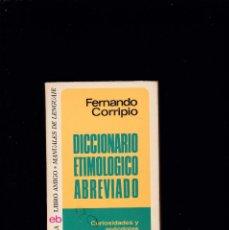 Livres d'occasion: DICCIONARIO ETIMOLOGICO ABREVIADO - FERNANDO CORRIPIO - EDITORIAL BRUGUERA 1976. Lote 222365807