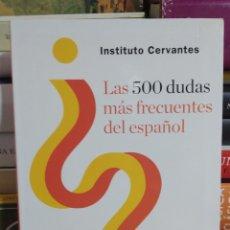 Diccionarios de segunda mano: LAS 500 DUDAS MÁS FRECUENTES DEL ESPAÑOL. INSTITUTO CERVANTES. Lote 224809555
