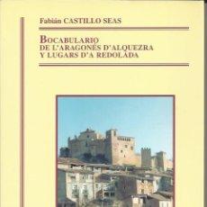 Livros em segunda mão: BOCABULARIO DE L'ARAGONES D'ALQUEZRA Y LUGARS D'A REDOLADA.FABIAN CASTILLO SEAS.2001. Lote 224889067