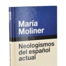 Diccionarios de segunda mano: NEOLOGISMOS DEL ESPAÑOL ACTUAL - MOLINER, MARÍA. Lote 257355280