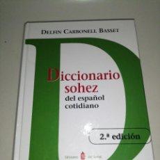 Livres d'occasion: DELFIN CARBONELL BASSET, DICCIONARIO SOHEZ DEL ESPAÑOL COTIDIANO 2 EDICIÓN. Lote 233611660